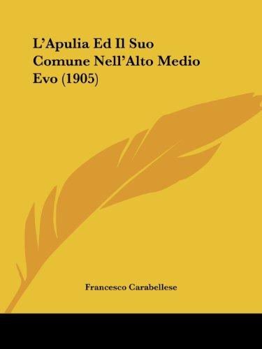 L'Apulia Ed Il Suo Comune Nell'alto Medio Evo (1905)