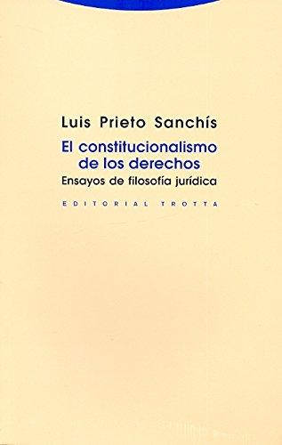 El Constitucionalismo De Los Derechos. Ensayos De Filosofía Jurídica (Estructuras y procesos. Derecho)