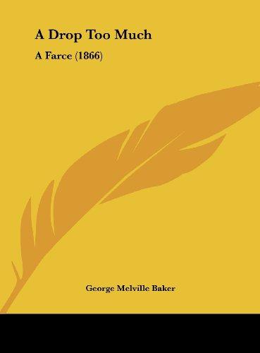 A Drop Too Much: A Farce (1866)