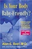 img - for Is Your Body Baby-Friendly?: Unexplained Infertility, Miscarriage & IVF Failure - Explained by Alan E. Beer MD (Oct 28 2006) book / textbook / text book