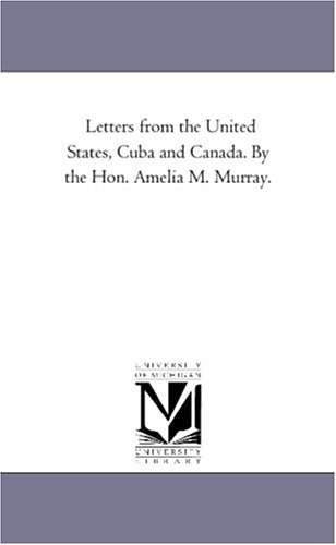 Letters From The United States, Cuba And Canada. By The Hon. Amelia M. Murray. front-340635