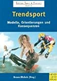 Trendsport: Modelle, Orientierungen und Konsequenzen.