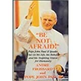 Be Not Afraid: Pope John Paul II Speaks Out on His Life, His Beliefs, and His Inspiring Vision for Humanity (0385231512) by John Paul II, Pope