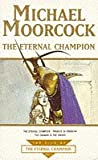 Michael Moorcock The Eternal Champion (Tale of the Eternal Champion Volume 2) - The Eternal Champion, Phoenix in Obsidian & The Dragon in the Sword