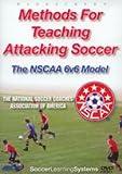 Methods For Teaching Attacking Soccer: The NSCAA 6 v 6 Model