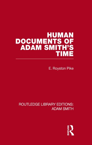 Edgar Royston Pike - Human Documents of Adam Smith's Time (Routledge Library Editions: Adam Smith)