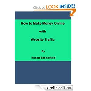 How to Make Money Online With Website Traffic Robert Schoolfield