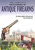 img - for THE COMPLETE ENCYCLOPEDIA OF ANTIQUE FIREARMS: AN EXPERT GUIDE TO FIREARMS AND THEIR DEVELOPMENT. book / textbook / text book