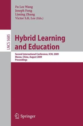 Hybrid Learning and Education: Second International Conference, ICHL 2009, Macau, China, August 25-27, 2009, Proceedings (Lecture Notes in Computer ... Computer Science and General Issues)