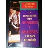 La Comunicacion Entre Hombres y Mujeres a la Hora del Trabajo (Spanish Edition) (9501516709) by Tannen, Deborah