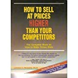 img - for How to Sell at Prices Higher Than Your Competitors: The Complete Book on How to Make Your Prices Stick by Steinmetz, Lawrence L. (May 1, 1992) Paperback book / textbook / text book