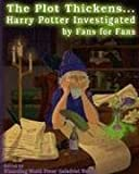 The Plot Thickens... Harry Potter Investigated by Fans for Fans (0972393633) by Galadriel Waters