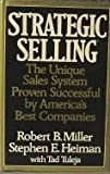 Strategic Selling: The Unique Sales System Proven Successful by America's Best Companies (0688043135) by Miller, Robert B.