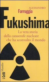 Cover Fukushima. La vera storia della catastrofe nucleare che ha sconvolto il mondo