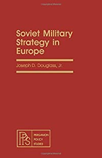 Soviet military strategy in Europe (Pergamon policy studies on the Soviet Union and Eastern Europe) download ebook
