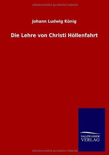 Die Lehre von Christi H??llenfahrt by Johann Ludwig K??nig (2013-02-23)