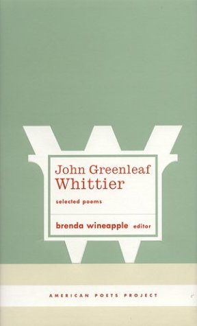John Greenleaf Whittier: Selected Poems (American Poets Project), JOHN GREENLEAF WHITTIER