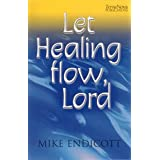 Let Healing Flow, Lordby Michael Endicott
