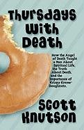 thursdays-with-death-how-the-angel-of-death-taught-a-man-about-spiritual-life-the-truth-about-death-