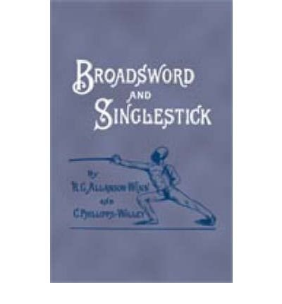 [(Broadsword and Singlestick: with Chapters on Quarter-staff, Bayonet, Cudgel, Shillalah, Walking-stick, Umbrella, and Other Weapons of Self-defense)] [Author: R.C. Allanson-Winn] published on (July, 2006) PDF