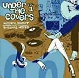 Under The Covers Vol.1