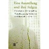 Eine Ausstellung und ihre Folgen. Zur Rezeption der Ausstellung »Vernichtungskrieg. Verbrechen der Wehrmacht 1941...