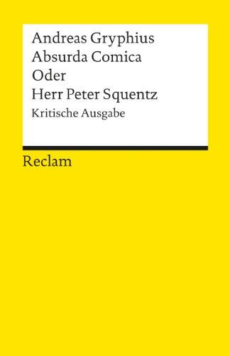 Absurda Comica oder Herr Peter Squentz: Kritische Ausgabe: Schimpfspiel. Kritische Ausgabe