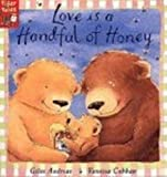 Love Is A Handful Of Honey (Turtleback School & Library Binding Edition) (0613576454) by Giles Andreae