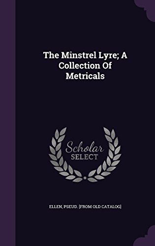 The Minstrel Lyre; A Collection Of Metricals