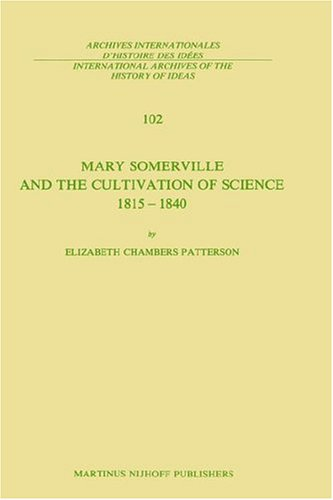 Mary Somerville and the Cultivation of Science, 1815-1840 (International Archives of the History of Ideas   Archives int