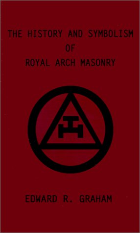 The History and Symbolism of Royal Arch Masonry