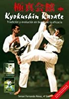 Kyokushin karate / Kyokushin Karate: Tradicion Y Evolucion En Busca De La Eficacia / Tradition and Evolution in Search of Efficacity