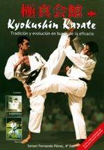 Kyokushin karate / Kyokushin Karate: Tradicion Y Evolucion En Busca De La Eficacia / Tradition and Evolution in Search of Efficacity (Deporte Y Artes Marciales / Sports and Martial Arts)