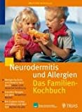 Neurodermitis und Allergien. Das Familienkochbuch: Weniger Juckreiz und bessere Haut durch säure- und reizarme Ernährung. Erprobte Rezepte aus dem ... auswählen und köstlich kochen für alle