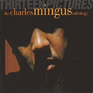 Thirteen Pictures: The Charles Mingus Anthology
