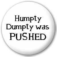 D Pin 25mm Lapel Pin Button Badge Humpty Dumpty Was Pushed by Home & Leisure Online (Badges)