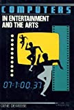 Computers in entertainment and the arts (A Computer applications book) (0531048438) by DeWeese, Gene