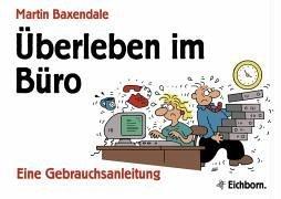 Kollegen, Chefs und andere Katastrophen: Eine Gebrauchsanleitung ...