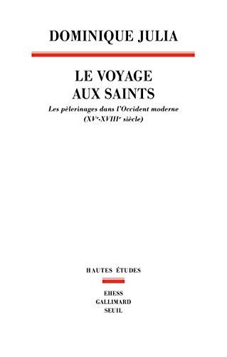 Le voyage aux saints : Les pélerinages dans l'Occident moderne (XVe-XVIIIe siècle)