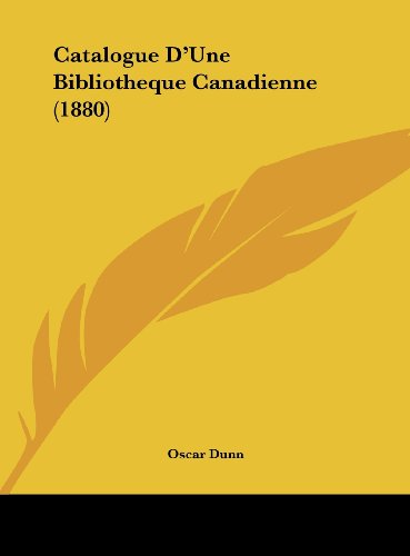 Catalogue D'Une Bibliotheque Canadienne (1880)