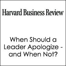 HBR: When Should a Leader Apologize - and When Not? (       UNABRIDGED) by Barbara Kellerman, Harvard Business Review Narrated by Harvard Business Review
