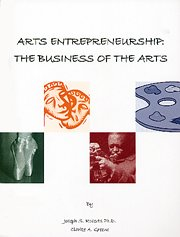 Arts Entrepreneurship: The Business of the Arts