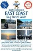 DogFriendly.com's East Coast Dog Travel Guide: Includes New England, New York, the Mid-Atlantic States, Florida and the Southeast