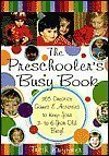 The Preschooler's Busy Book : 365 Creative Games & Activities to Keep Your 3- to 6- Year-Old Busy!