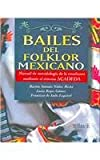img - for Bailes del folklor mexicano / Mexican Folk Dances: Metodologia de la ensenanza mediante el sistema ACADEDA / Teaching Methodology through the system ACADEDA (Spanish Edition) book / textbook / text book