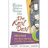 Chicken Soup for the Teenage Soul: The Real Deal Friends- Best, Worst, Old, New, Lost, False, True and More (0439864631) by Jack Canfield