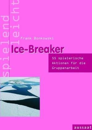 ice-breaker-53-spielerische-aktionen-fur-die-gruppenarbeit-spielend-leicht