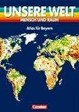 Unsere Welt - Mensch und Raum - Sekundarstufe I: Unsere Welt, Mensch und Raum, Atlas für Bayern, Große Ausgabe, neue Rechtschreibung title=