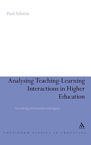 Analysing Teaching-Learning Interactions in Higher Education: Accounting for Structure and Agency (Continuum Studies in Education (Hardcover))
