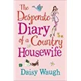 The Desperate Diary of a Country Housewifeby Daisy Waugh